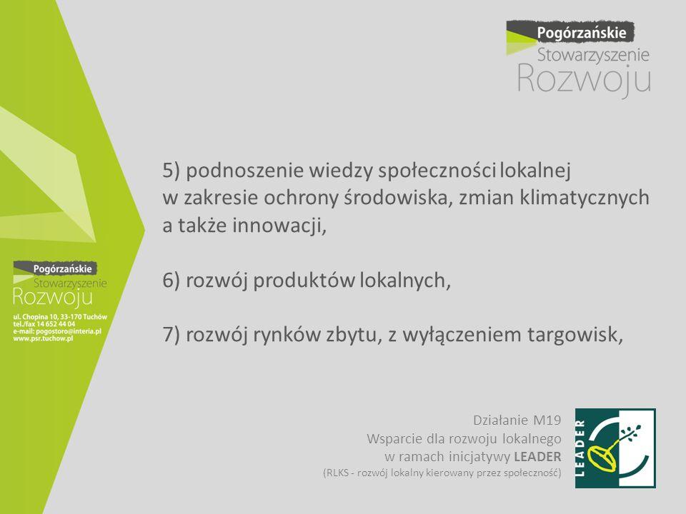 5) podnoszenie wiedzy społeczności lokalnej w zakresie ochrony środowiska, zmian klimatycznych a także innowacji, 6) rozwój produktów lokalnych, 7) rozwój rynków zbytu, z wyłączeniem targowisk,