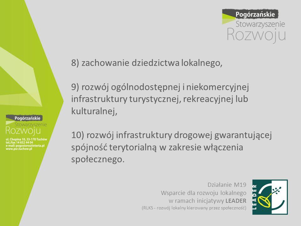 8) zachowanie dziedzictwa lokalnego, 9) rozwój ogólnodostępnej i niekomercyjnej infrastruktury turystycznej, rekreacyjnej lub kulturalnej, 10) rozwój infrastruktury drogowej gwarantującej spójność terytorialną w zakresie włączenia społecznego.