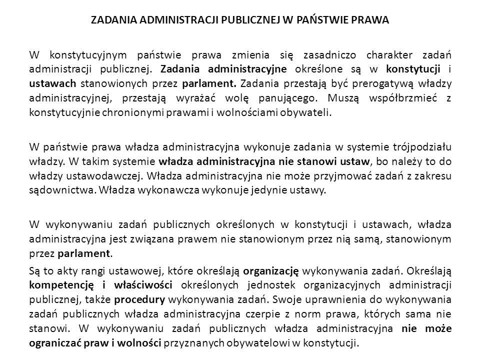 ZADANIA ADMINISTRACJI PUBLICZNEJ W PAŃSTWIE PRAWA W konstytucyjnym państwie prawa zmienia się zasadniczo charakter zadań administracji publicznej.