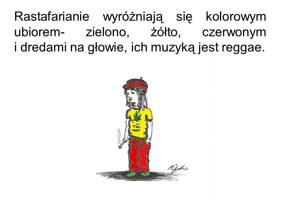 Rastafarianie wyróżniają się kolorowym ubiorem- zielono, żółto, czerwonym i dredami na głowie, ich muzyką jest reggae.