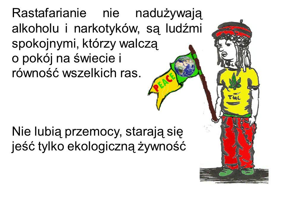Rastafarianie nie nadużywają alkoholu i narkotyków, są ludźmi spokojnymi, którzy walczą