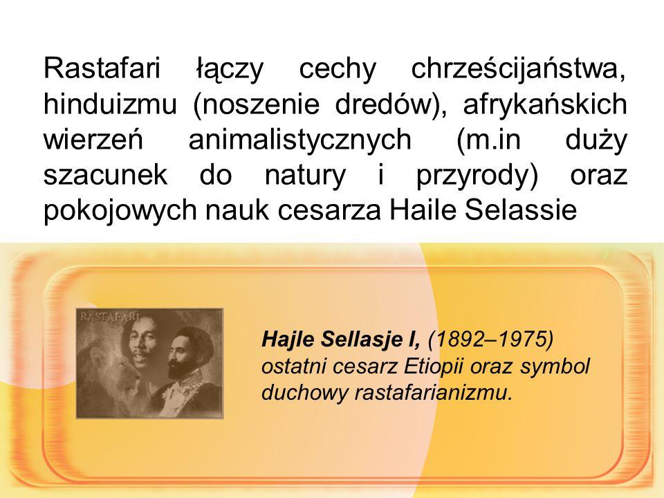 Rastafari łączy cechy chrześcijaństwa, hinduizmu (noszenie dredów), afrykańskich wierzeń animalistycznych (m.in duży szacunek do natury i przyrody) oraz pokojowych nauk cesarza Haile Selassie