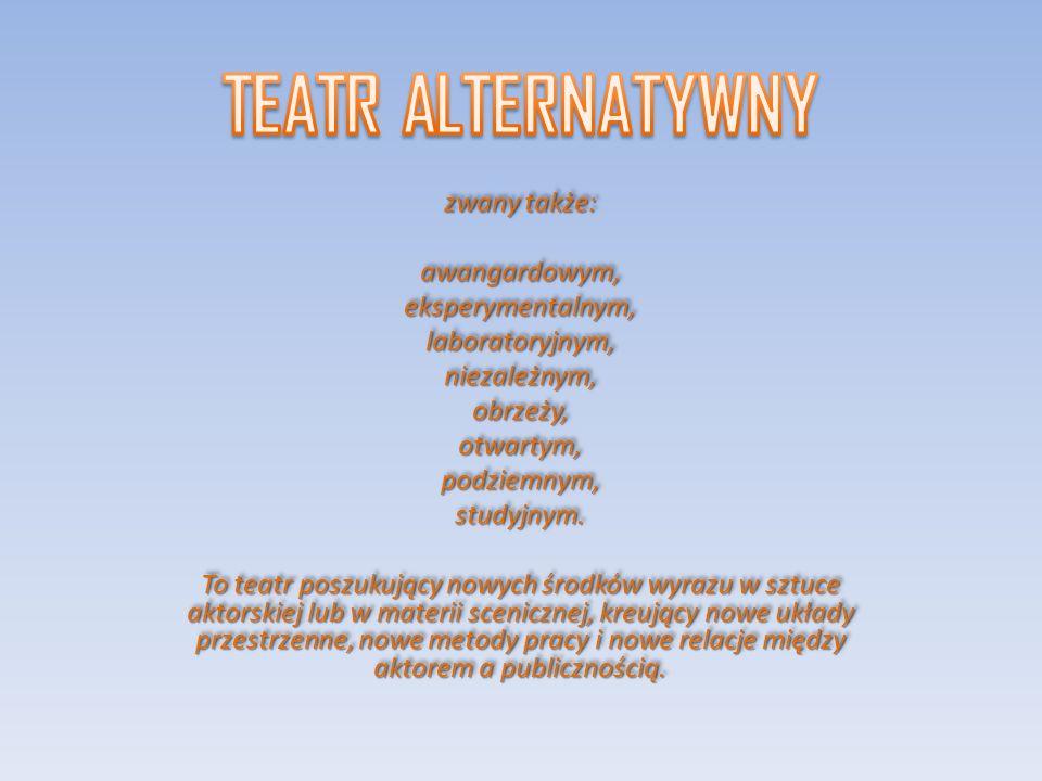 TEATR ALTERNATYWNY zwany także: awangardowym, eksperymentalnym,