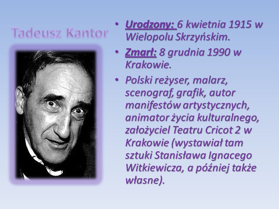 Tadeusz Kantor Urodzony: 6 kwietnia 1915 w Wielopolu Skrzyńskim.