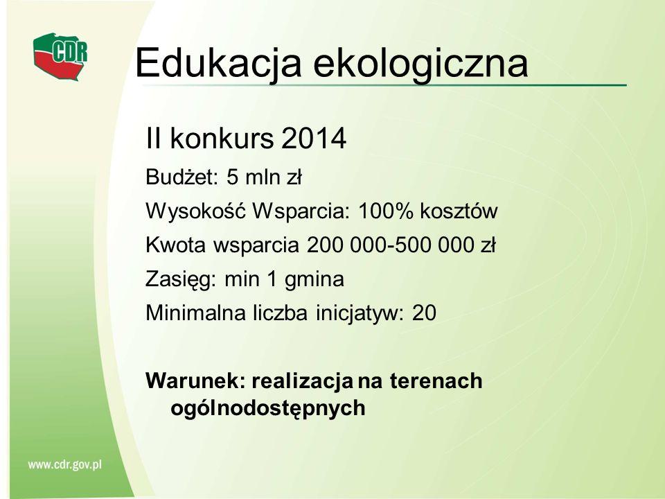 Edukacja ekologiczna II konkurs 2014 Budżet: 5 mln zł