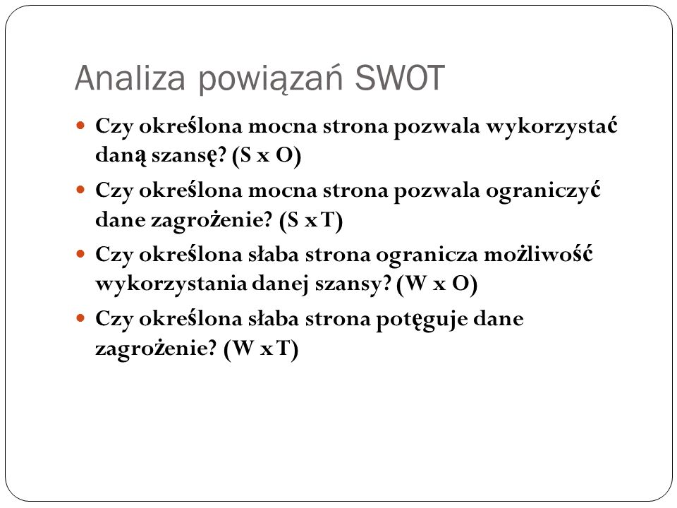 Analiza powiązań SWOT Czy określona mocna strona pozwala wykorzystać daną szansę (S x O)