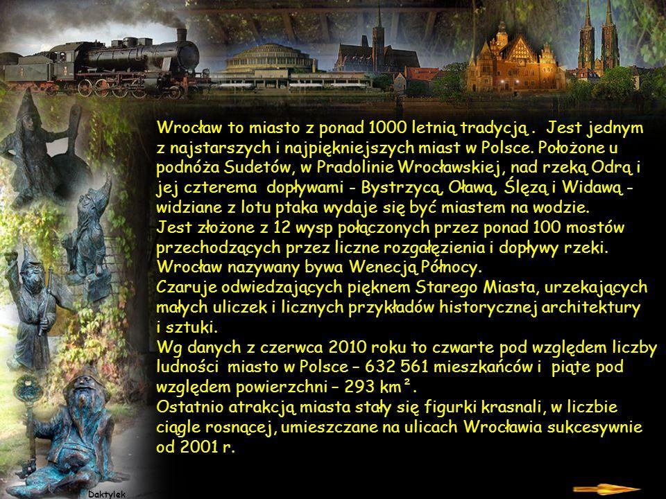 Wrocław to miasto z ponad 1000 letnią tradycją . Jest jednym
