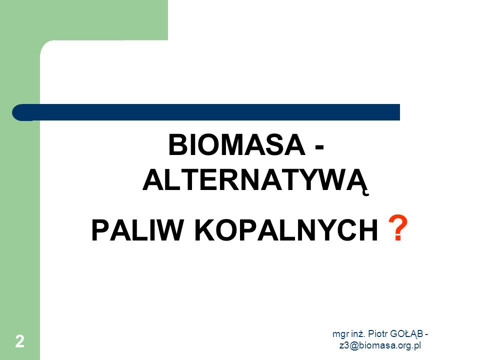 mgr inż. Piotr GOŁĄB - z3@biomasa.org.pl