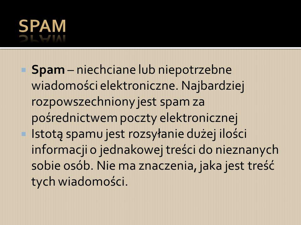 SPAM Spam – niechciane lub niepotrzebne wiadomości elektroniczne. Najbardziej rozpowszechniony jest spam za pośrednictwem poczty elektronicznej.