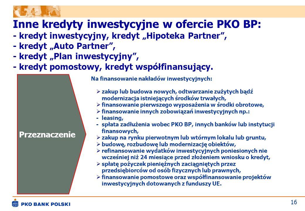 """Inne kredyty inwestycyjne w ofercie PKO BP: - kredyt inwestycyjny, kredyt """"Hipoteka Partner , - kredyt """"Auto Partner , - kredyt """"Plan inwestycyjny , - kredyt pomostowy, kredyt współfinansujący."""