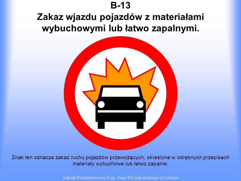 Zakaz wjazdu pojazdów z materiałami wybuchowymi lub łatwo zapalnymi.