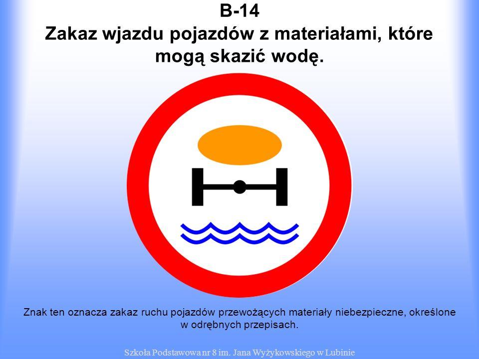 Zakaz wjazdu pojazdów z materiałami, które mogą skazić wodę.