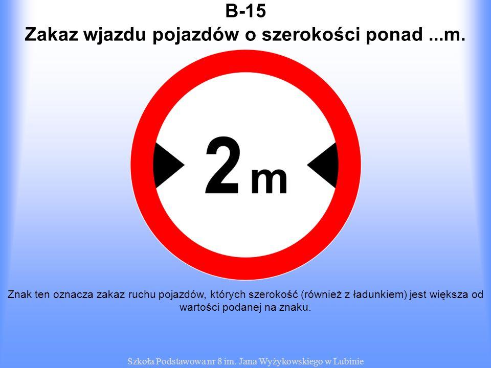 Zakaz wjazdu pojazdów o szerokości ponad ...m.