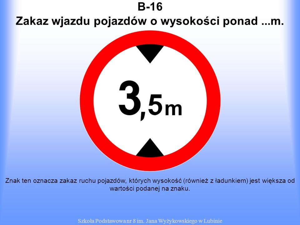 Zakaz wjazdu pojazdów o wysokości ponad ...m.