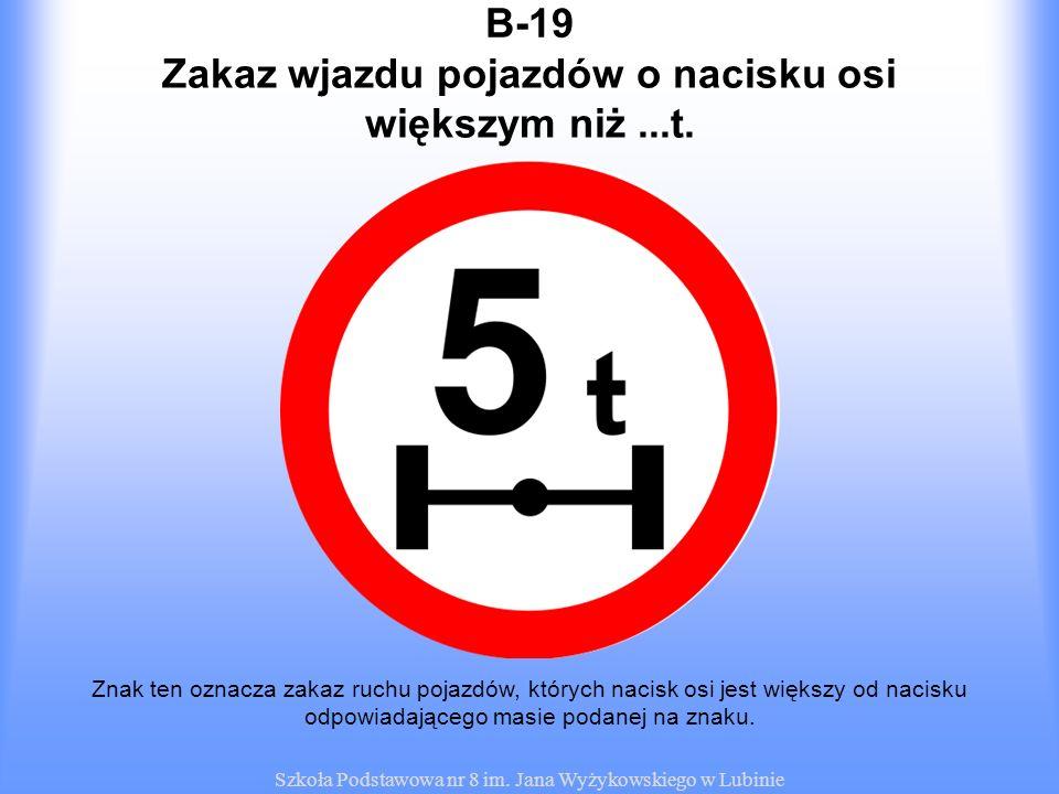 Zakaz wjazdu pojazdów o nacisku osi większym niż ...t.