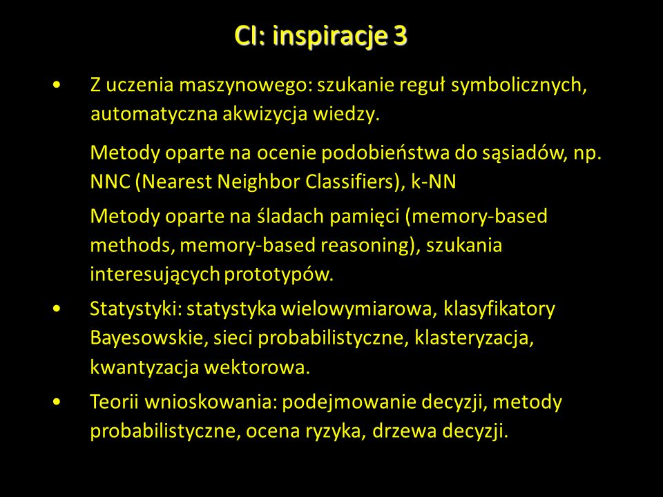 CI: inspiracje 3 Z uczenia maszynowego: szukanie reguł symbolicznych, automatyczna akwizycja wiedzy.