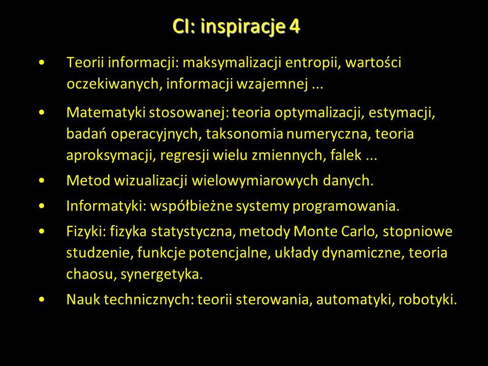 CI: inspiracje 4 Teorii informacji: maksymalizacji entropii, wartości oczekiwanych, informacji wzajemnej ...