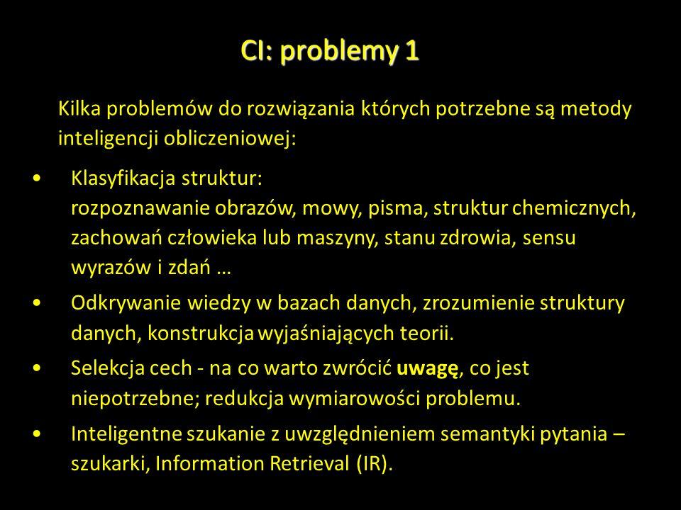 CI: problemy 1 Kilka problemów do rozwiązania których potrzebne są metody inteligencji obliczeniowej: