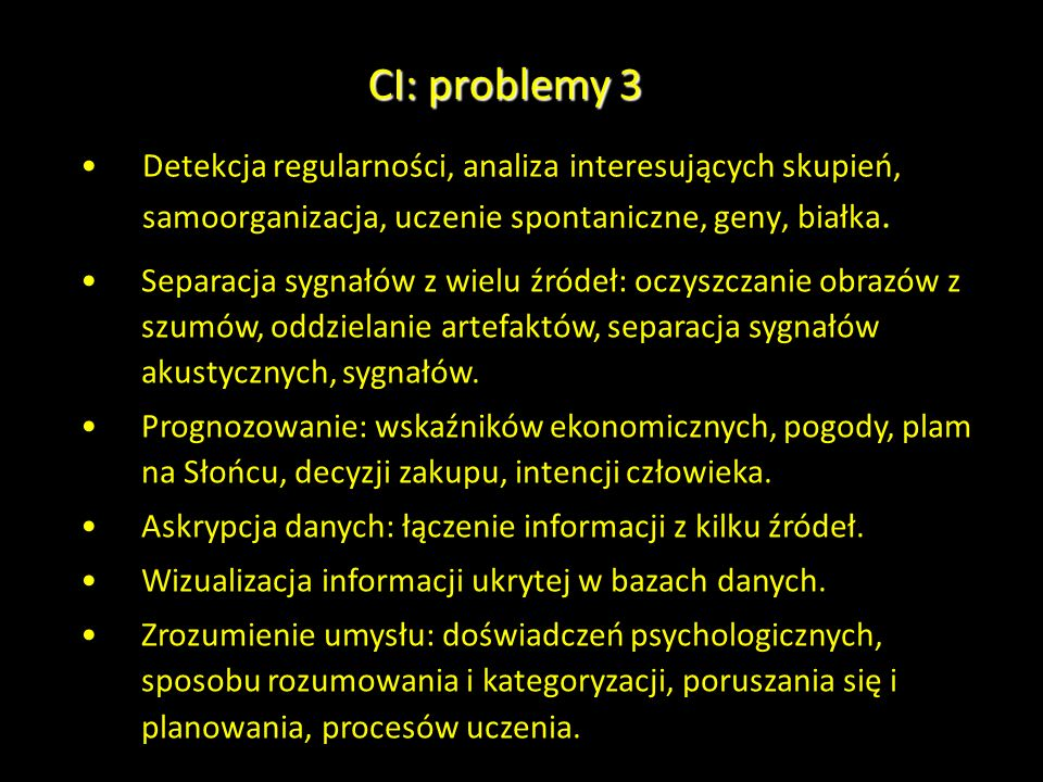 CI: problemy 3Detekcja regularności, analiza interesujących skupień, samoorganizacja, uczenie spontaniczne, geny, białka.