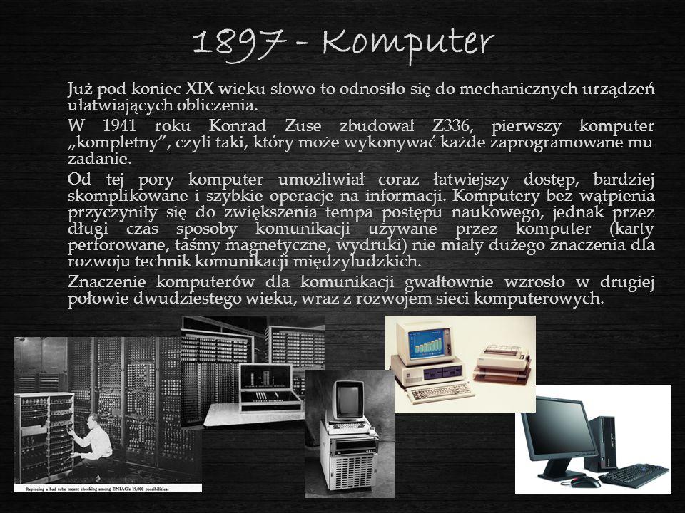 1897 - Komputer Już pod koniec XIX wieku słowo to odnosiło się do mechanicznych urządzeń ułatwiających obliczenia.