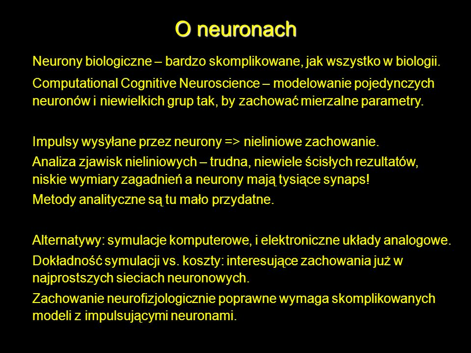 O neuronach Neurony biologiczne – bardzo skomplikowane, jak wszystko w biologii.
