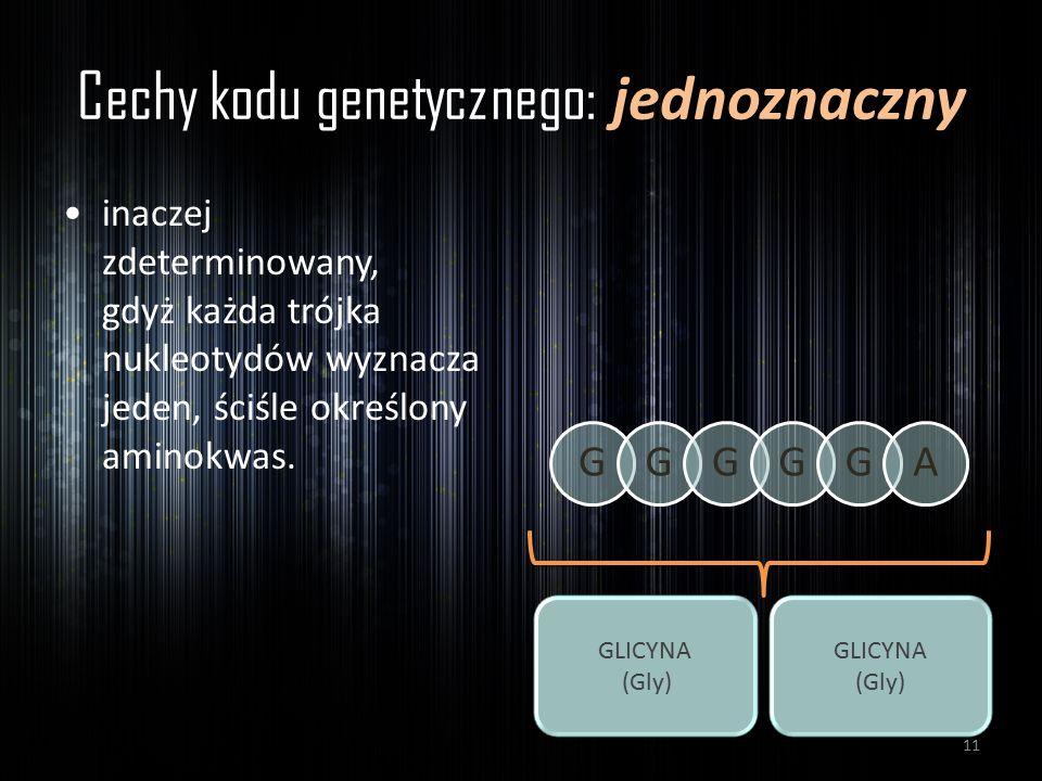 Cechy kodu genetycznego: jednoznaczny