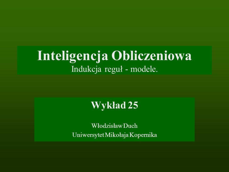 Inteligencja Obliczeniowa Indukcja reguł - modele.