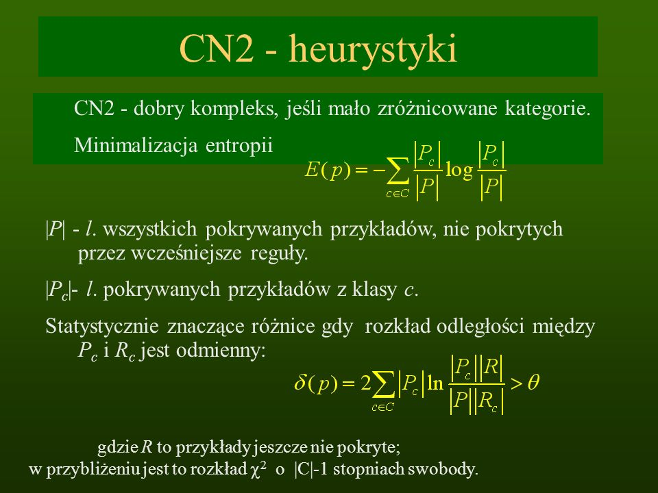 CN2 - heurystykiCN2 - dobry kompleks, jeśli mało zróżnicowane kategorie. Minimalizacja entropii.