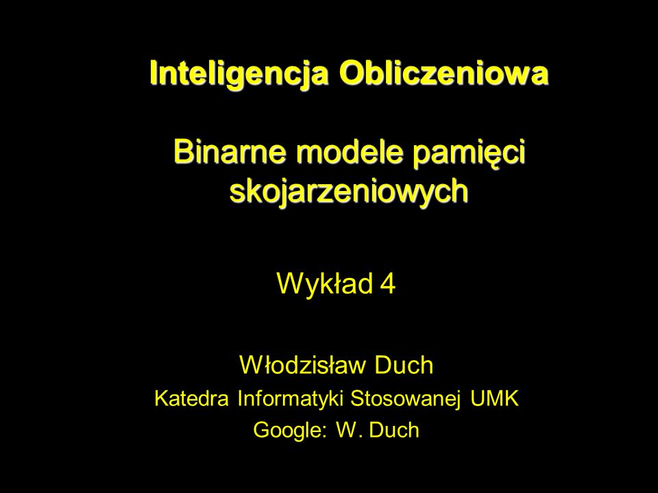 Inteligencja Obliczeniowa Binarne modele pamięci skojarzeniowych
