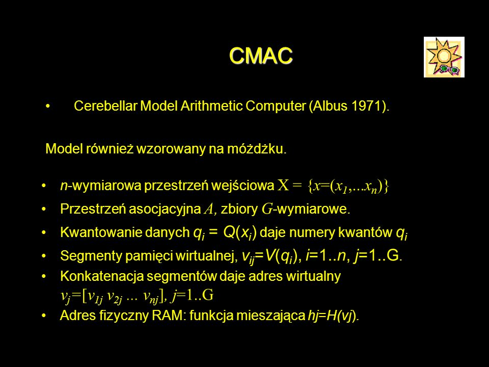 CMAC Cerebellar Model Arithmetic Computer (Albus 1971).