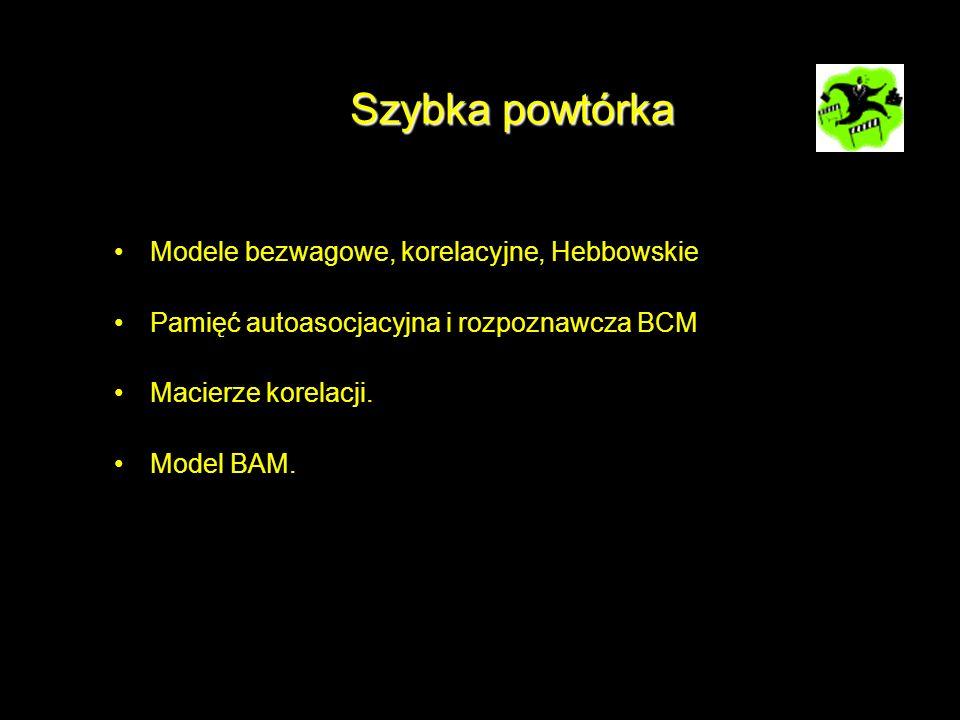 Szybka powtórka Modele bezwagowe, korelacyjne, Hebbowskie