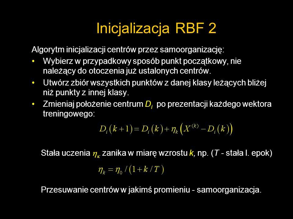Inicjalizacja RBF 2 Algorytm inicjalizacji centrów przez samoorganizację: