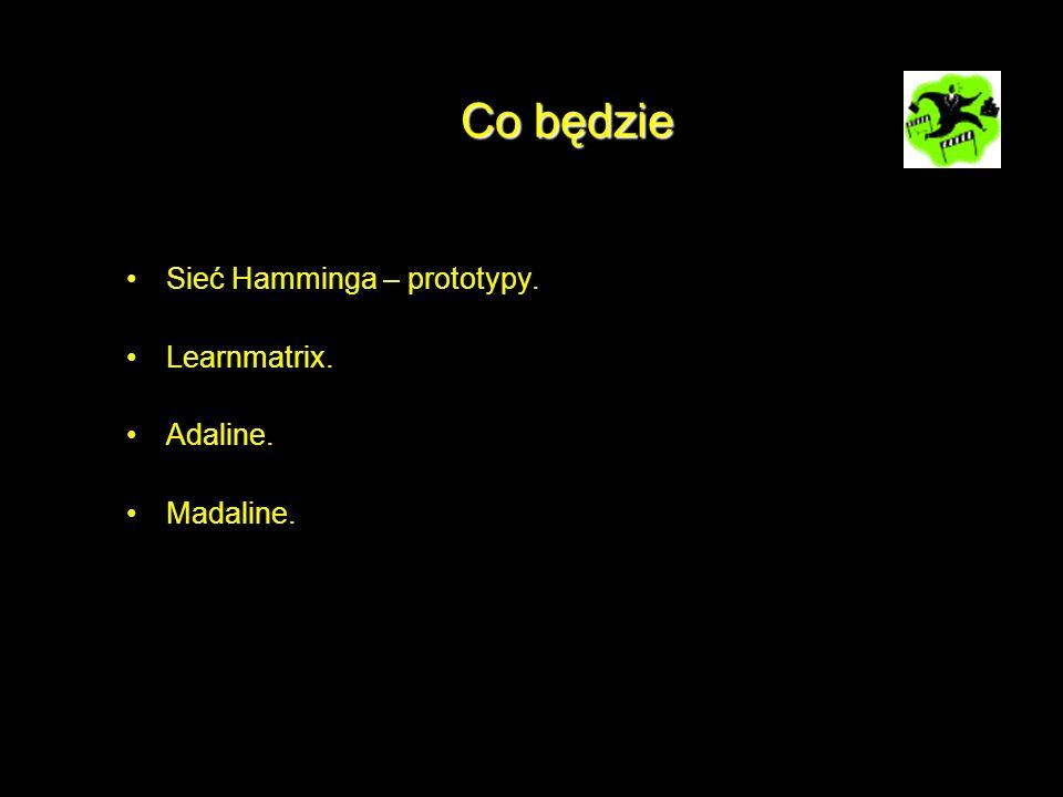 Co będzie Sieć Hamminga – prototypy. Learnmatrix. Adaline. Madaline.