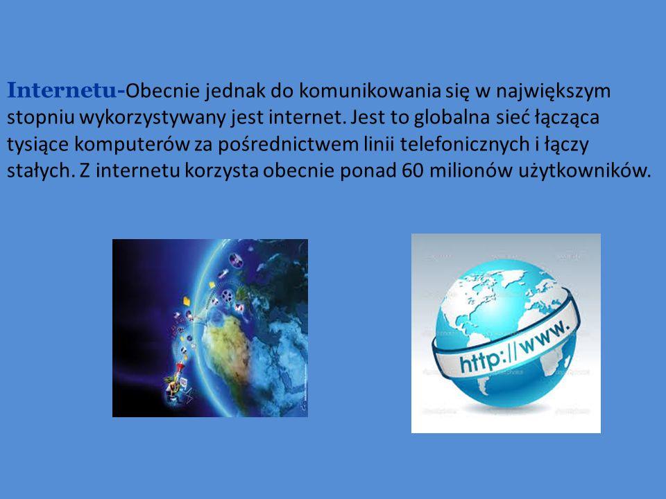 Internetu-Obecnie jednak do komunikowania się w największym stopniu wykorzystywany jest internet.