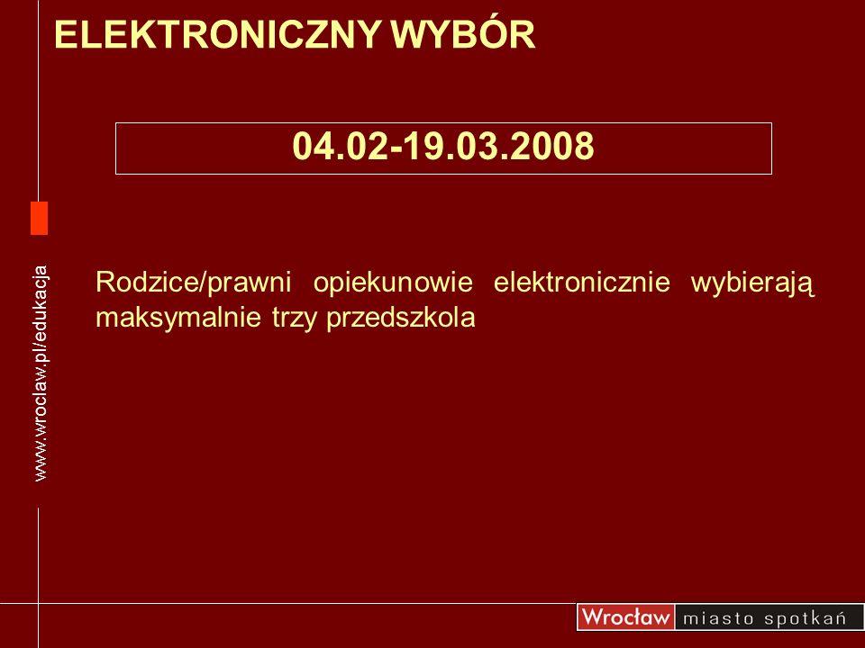 www.wroclaw.pl/edukacja ELEKTRONICZNY WYBÓR. 04.02-19.03.2008.