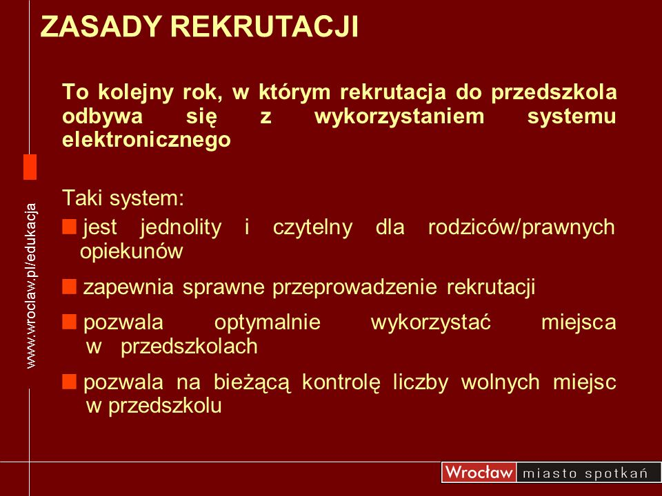 www.wroclaw.pl/edukacjaZASADY REKRUTACJI. To kolejny rok, w którym rekrutacja do przedszkola odbywa się z wykorzystaniem systemu elektronicznego.