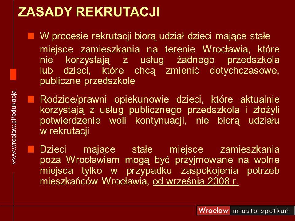 www.wroclaw.pl/edukacja ZASADY REKRUTACJI. W procesie rekrutacji biorą udział dzieci mające stałe.
