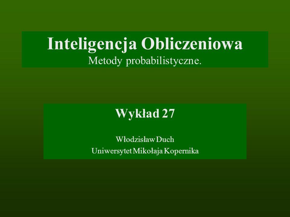 Inteligencja Obliczeniowa Metody probabilistyczne.