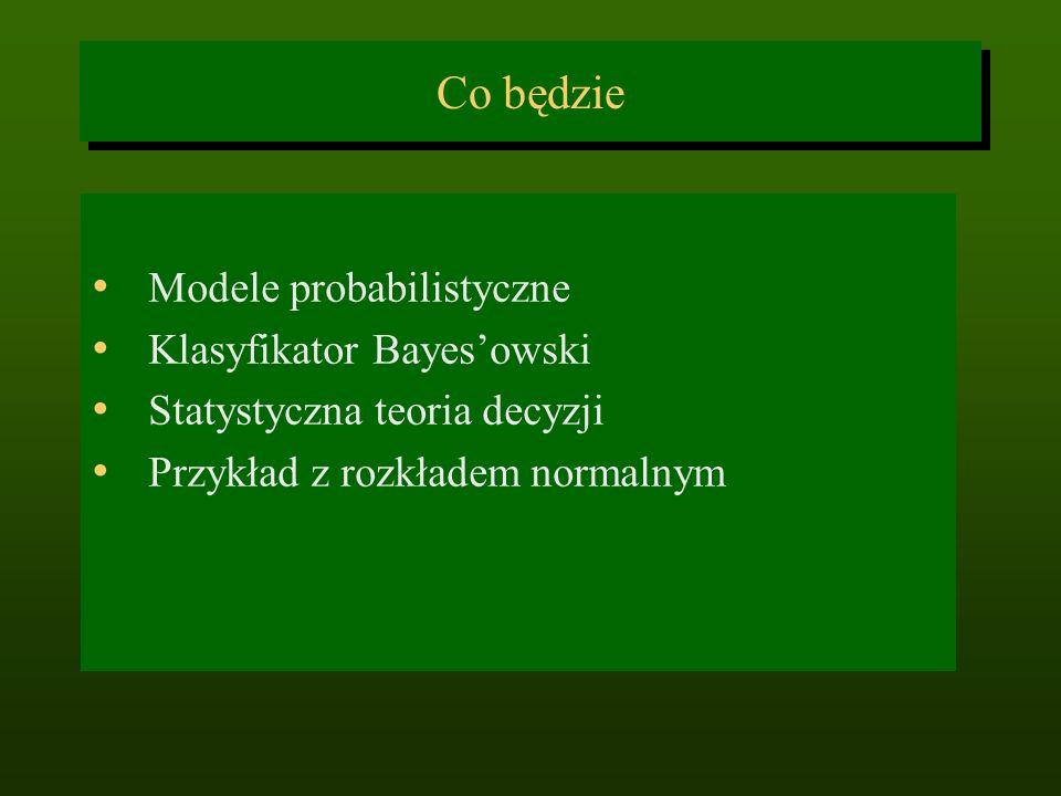 Co będzie Modele probabilistyczne Klasyfikator Bayes'owski