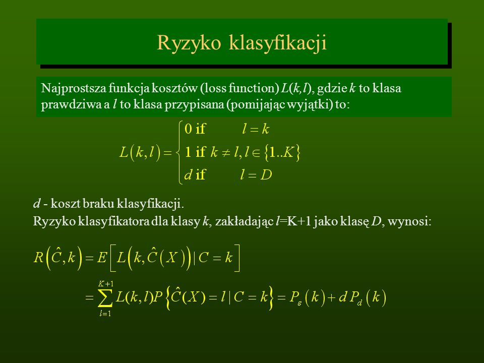 Ryzyko klasyfikacji Najprostsza funkcja kosztów (loss function) L(k,l), gdzie k to klasa prawdziwa a l to klasa przypisana (pomijając wyjątki) to: