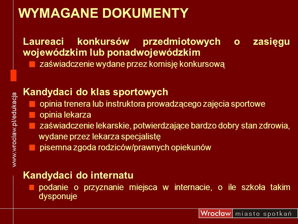 www.wroclaw.pl/edukacja WYMAGANE DOKUMENTY. Laureaci konkursów przedmiotowych o zasięgu wojewódzkim lub ponadwojewódzkim.