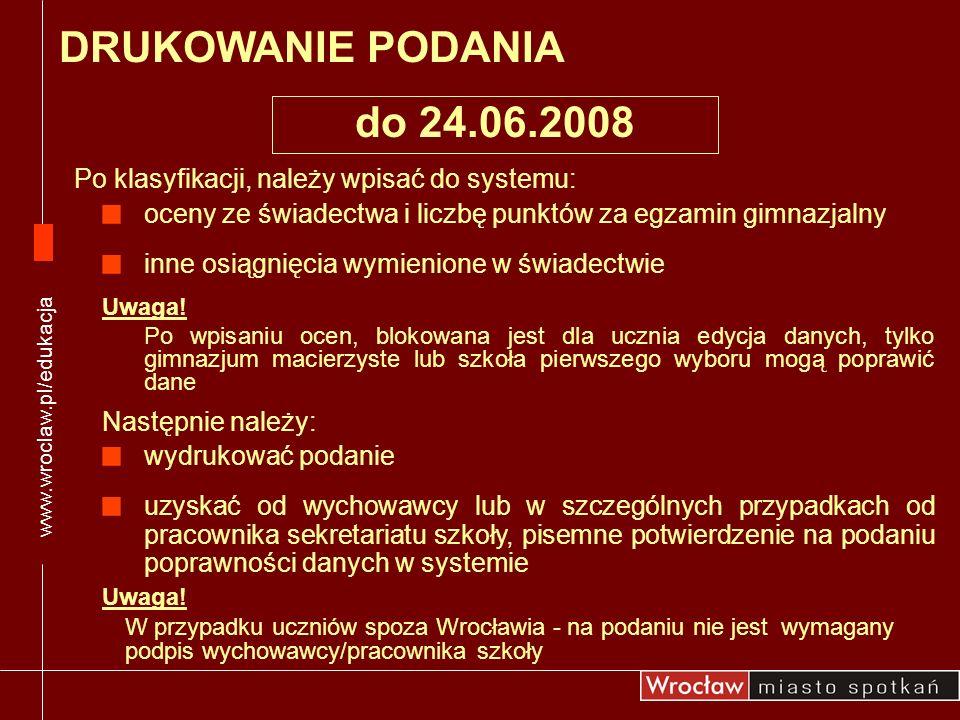 www.wroclaw.pl/edukacja DRUKOWANIE PODANIA. do 24.06.2008. Po klasyfikacji, należy wpisać do systemu: