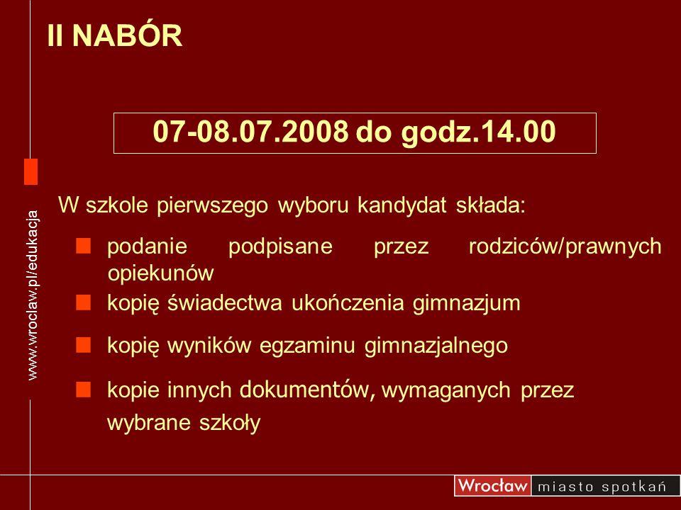 www.wroclaw.pl/edukacja II NABÓR. 07-08.07.2008 do godz.14.00. W szkole pierwszego wyboru kandydat składa:
