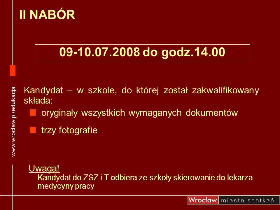 www.wroclaw.pl/edukacja II NABÓR. 09-10.07.2008 do godz.14.00. Kandydat – w szkole, do której został zakwalifikowany składa: