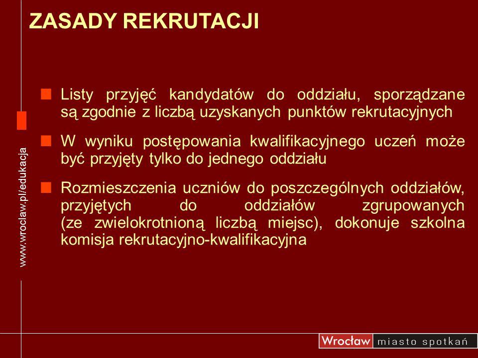 www.wroclaw.pl/edukacja ZASADY REKRUTACJI. Listy przyjęć kandydatów do oddziału, sporządzane są zgodnie z liczbą uzyskanych punktów rekrutacyjnych.