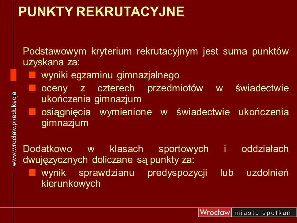 www.wroclaw.pl/edukacja PUNKTY REKRUTACYJNE. Podstawowym kryterium rekrutacyjnym jest suma punktów uzyskana za:
