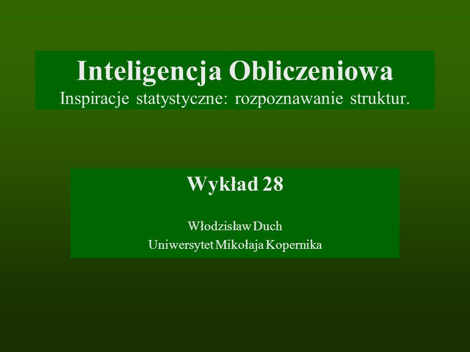 Wykład 28 Włodzisław Duch Uniwersytet Mikołaja Kopernika