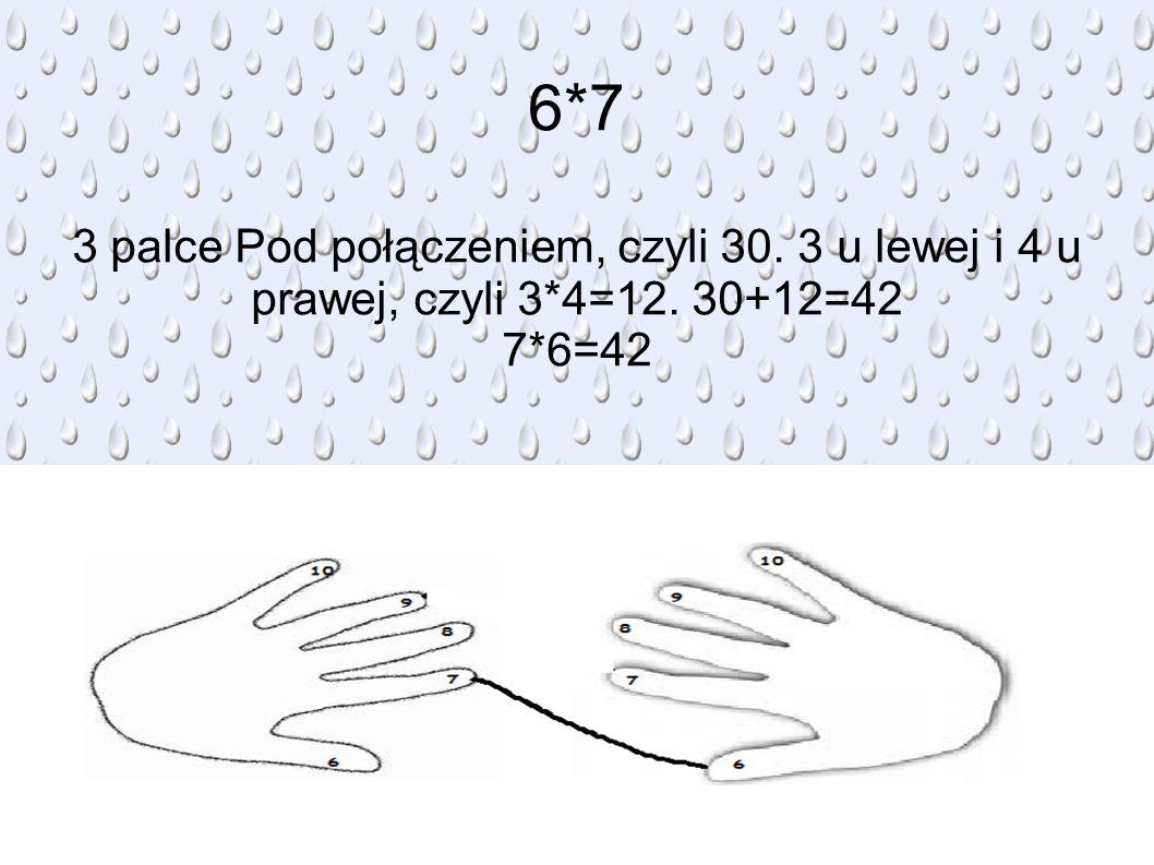 6*7 3 palce Pod połączeniem, czyli 30. 3 u lewej i 4 u prawej, czyli 3*4=12. 30+12=42 7*6=42
