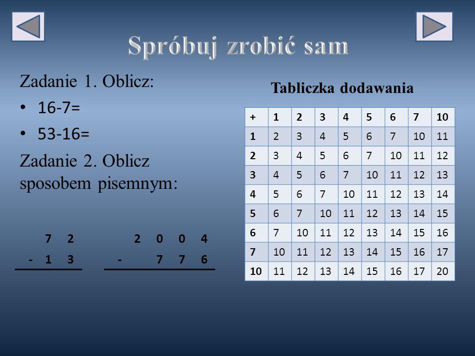 Spróbuj zrobić sam Zadanie 1. Oblicz: 16-7= 53-16=