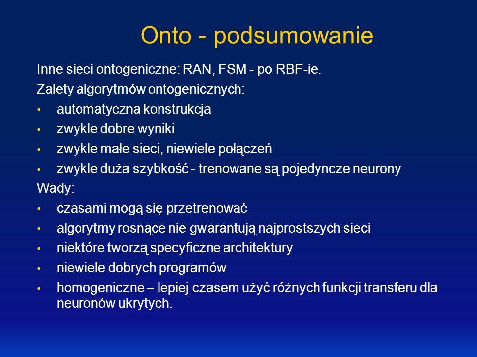 Onto - podsumowanie Inne sieci ontogeniczne: RAN, FSM - po RBF-ie.